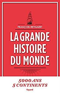 La grande histoire du monde (5000 ans, 5 continents) (François Reynaert)