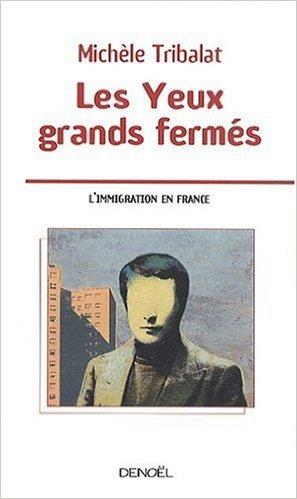 Les yeux grands fermés (L'immigration en France) (Michèle Tribalat)