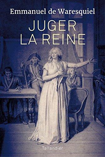 Juger la Reine (14,15, 16 octobre 1793) (Emmanuel de Waresquiel)