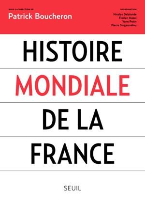 Histoire mondiale de la France (Contre le <em>« roman national »</em>) (Patrick Boucheron)