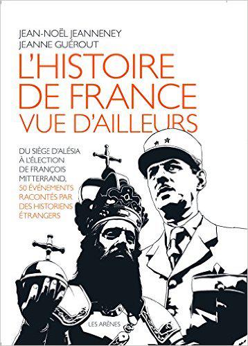 L'Histoire de France vue d'ailleurs (50 événements racontés par des historiens étrangers) (Jean-Noël Jeanneney)