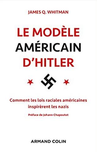 Le modèle américain d'Hitler (Comment les lois raciales américaines inspirèrent les nazis) (James Q. Whitman)